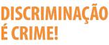 Discriminação é Crime!