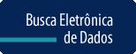 Busca Eletrônica de Dados