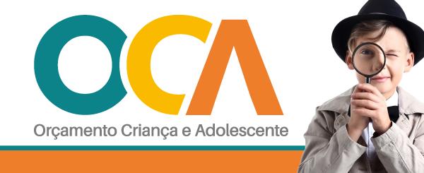 OCA - Orçamento Criança e Adolescente
