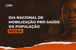 Imagem de mulher negra e a legenda: Live - Dia Nacional de Mobilização Pró-Saúde da População Negra